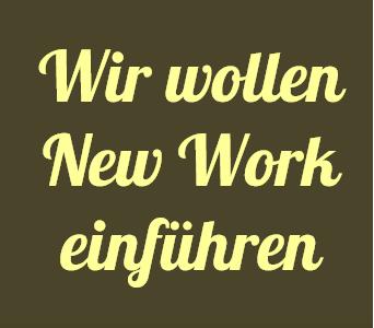 Wir wollen New Work einführen © Sylvia NiCKEL